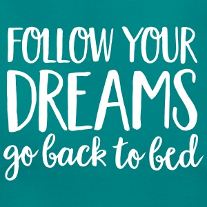 Follow Your Dreams - Go Back To Bed Camisetas - Camiseta mujer