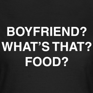 Boyfriend? What's that? Food? Tee shirts - T-shirt Femme