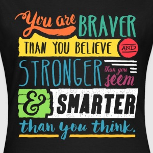 You are braver T-Shirts - Frauen T-Shirt