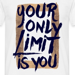 Your only limit is you T-Shirts - Männer T-Shirt