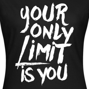 Your only limit is you T-Shirts - Frauen T-Shirt