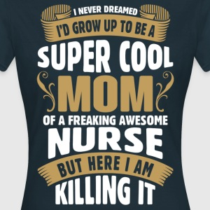 Super Cool Mom Of A Freaking Awesome Nurse T-Shirts - Women's T-Shirt