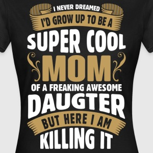 Super Cool Mom Of A Freaking Awesome Daughter T-Shirts - Women's T-Shirt