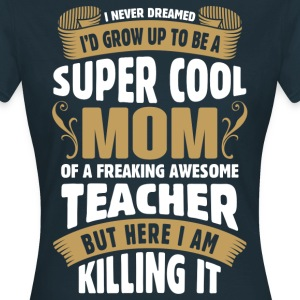 Super Cool Mom Of A Freaking Awesome Teacher T-Shirts - Women's T-Shirt