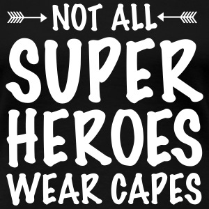 Not All Superheroes Wear Capes T-Shirts - Women's Premium T-Shirt
