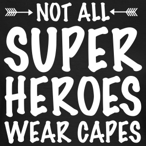 Not All Superheroes Wear Capes T-Shirts - Frauen T-Shirt