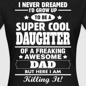 Super Cool Daughter Of A Freaking Awesome Dad T-Shirts - Women's T-Shirt