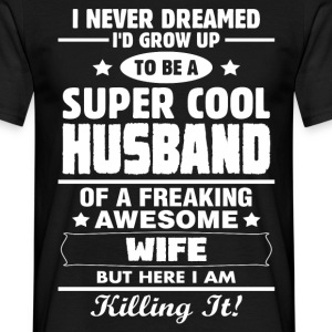 Super Cool Husband Of A Freaking Awesome Wife T-Shirts - Men's T-Shirt