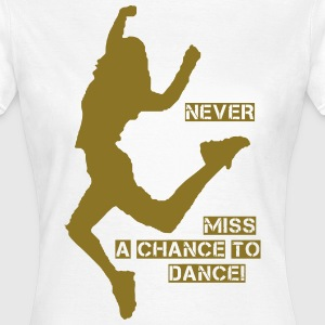 never miss a chance to dance T-Shirts - Frauen T-Shirt