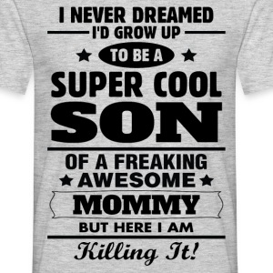 Super Cool Son Of A Freaking Awesome Mommy T-Shirts - Men's T-Shirt
