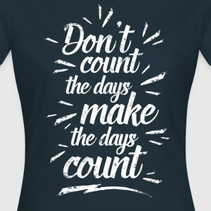Make the days count! T-Shirts - Frauen T-Shirt