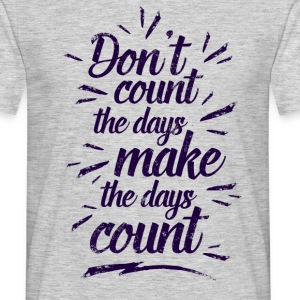 Make the days count! T-Shirts - Männer T-Shirt