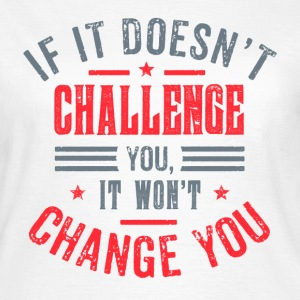 Take on the challenge! T-Shirts - Frauen T-Shirt