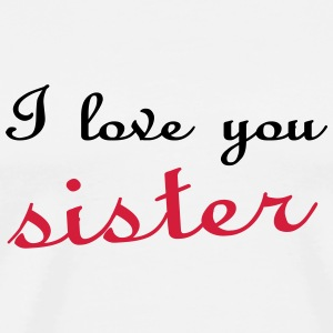 I love you sister T-Shirts - Männer Premium T-Shirt