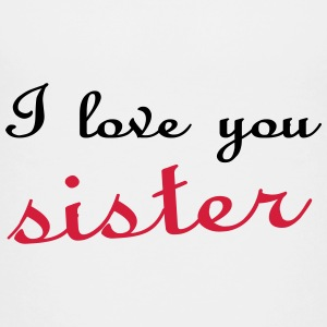 I love you sister T-Shirts - Teenager Premium T-Shirt