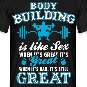 Body Building Is Like Sex T-Shirts - Men's T-Shirt
