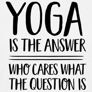 Yoga Is The Answer -Who Cares What The Question Is Magliette - Maglietta da uomo
