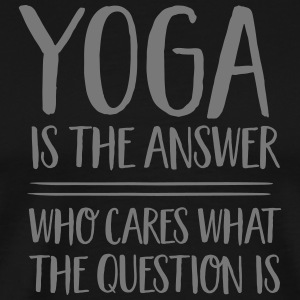 Yoga Is The Answer -Who Cares What The Question Is Tee shirts - T-shirt Premium Homme