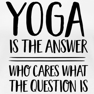 Yoga Is The Answer -Who Cares What The Question Is T-shirts - Premium-T-shirt dam