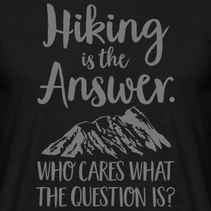 Hiking Is The Answer... T-Shirts - Männer T-Shirt