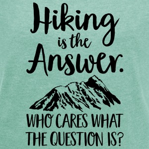 Hiking Is The Answer... T-shirts - T-shirt med upprullade ärmar dam
