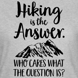 Hiking Is The Answer... Tee shirts - T-shirt Femme