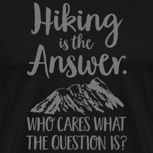 Hiking Is The Answer... Camisetas - Camiseta premium hombre