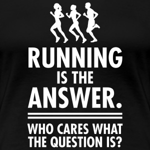 Running Is The Answer. Who Cares What The Question T-Shirts - Frauen Premium T-Shirt
