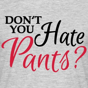 Don't you hate pants? T-shirts - T-shirt herr
