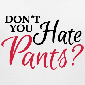 Don't you hate pants? T-shirts - Vrouwen T-shirt met V-hals