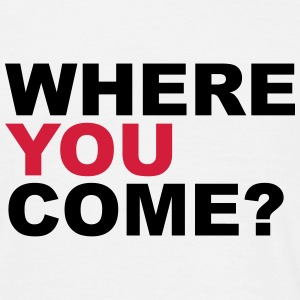 WHERE YOU COME? - Männer T-Shirt