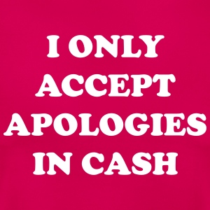 I only accept apologies in cash Tee shirts - T-shirt Femme