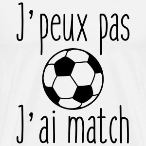 J'peux pas j'ai match - football T-shirt foot - T-shirt Premium Homme