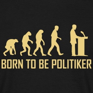 born to be politiker T-Shirts - Männer T-Shirt