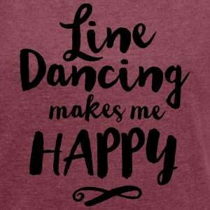 LINE DANCE MAKES ME HAPPY T-Shirts - Frauen T-Shirt mit gerollten Ärmeln