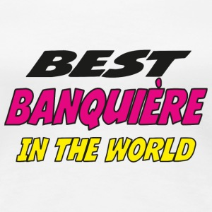 Best banquière in the world T-Shirts - Women's Premium T-Shirt