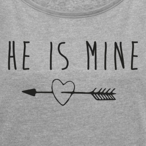 He is mine T-Shirts - Frauen T-Shirt mit gerollten Ärmeln