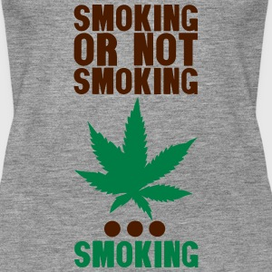 smoking or not smoking cannabis humor Tops - Frauen Premium Tank Top