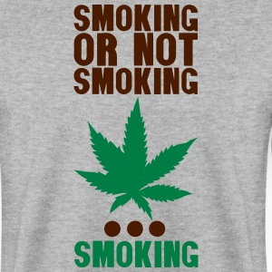 smoking or not smoking cannabis humor Pullover & Hoodies - Männer Pullover