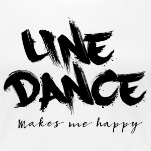 LINE DANCE MAKES ME HAPPY T-Shirts - Frauen Premium T-Shirt