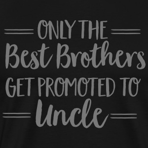 Only The Best Brothers Get Promoted To Uncle T-Shirts - Men's Premium T-Shirt