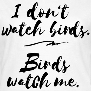 Birds watch me. - Frauen T-Shirt