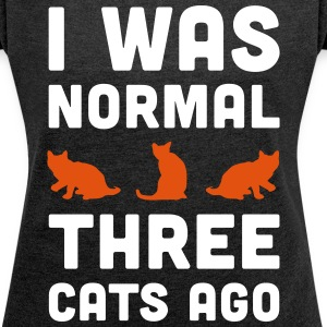 3 Cats Ago Funny Quote T-Shirts - Women's T-shirt with rolled up sleeves