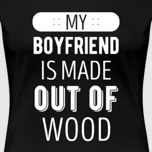 My boyfriend is made out of wood Skaters T-shirt T-Shirts - Women's Premium T-Shirt