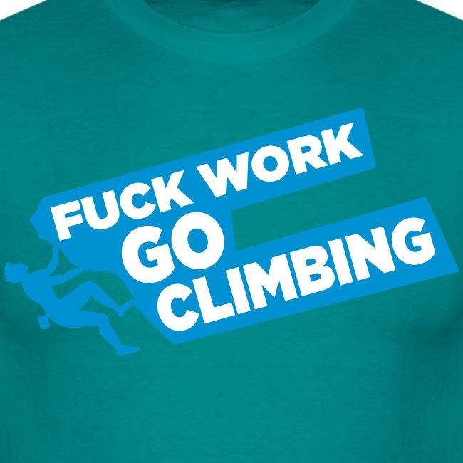 Fuck Work. Go Climbing Men!