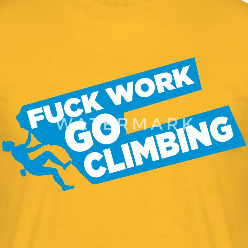 Fuck Work. Go Climbing Men! - Men's T-Shirt