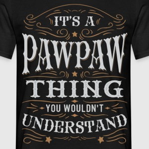 It Is A Pawpaw Thing You Wouldnt Understand T-Shirts - Men's T-Shirt