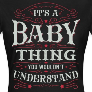 It Is A Baby Thing You Wouldnt Understand T-Shirts - Women's T-Shirt