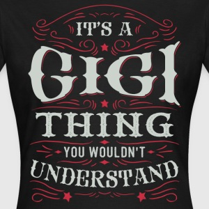 It Is A Gigi Thing You Wouldnt Understand T-Shirts - Women's T-Shirt