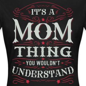 It Is A Mom Thing You Wouldnt Understand T-Shirts - Women's T-Shirt